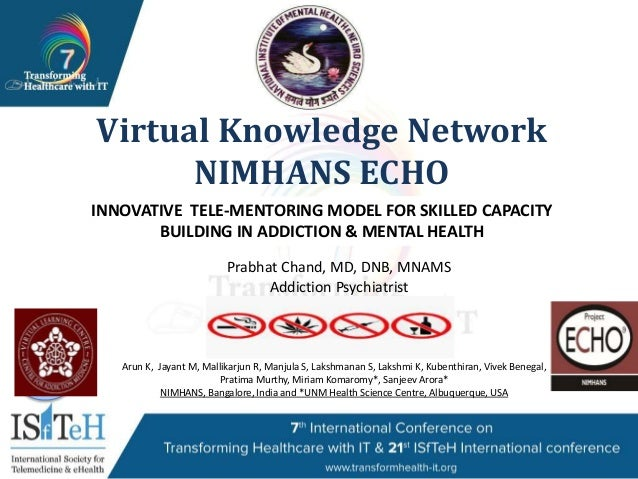 1 Virtual Knowledge Network NIMHANS ECHO INNOVATIVE TELE-MENTORING MODEL FOR SKILLED CAPACITY BUILDING IN ADDICTION & MENT...