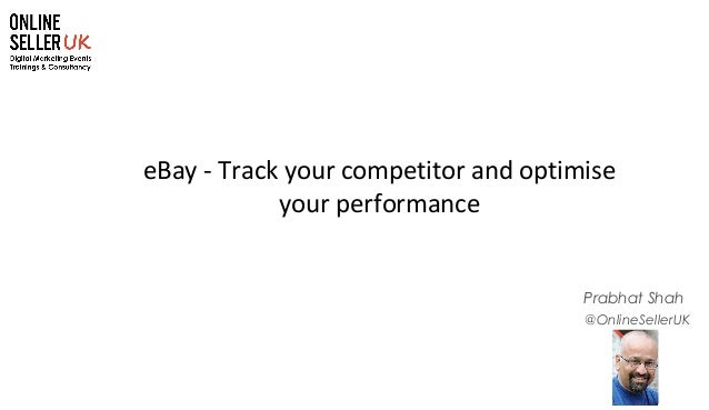 1 @OnlineSellerUK Prabhat Shah eBay - Track your competitor and optimise your performance