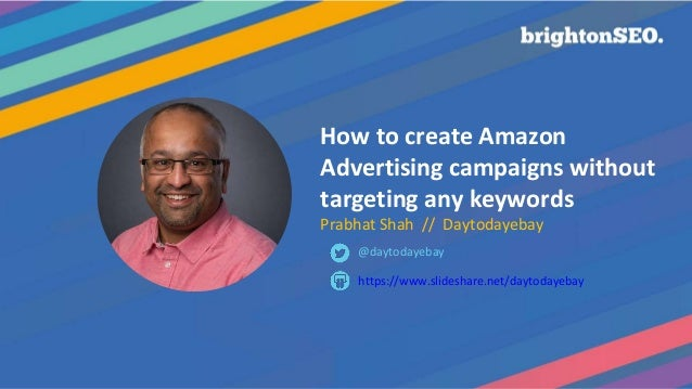 How to create Amazon Advertising campaigns without targeting any keywords Prabhat Shah // Daytodayebay https://www.slidesh...