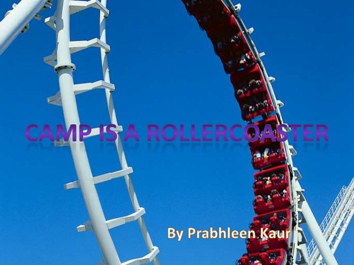 Camp is a Rollercoaster<br />By Prabhleen Kaur<br />