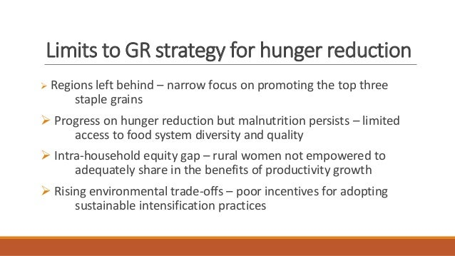 Limits to GR strategy for hunger reduction ➢ Regions left behind – narrow focus on promoting the top three staple grains ➢...