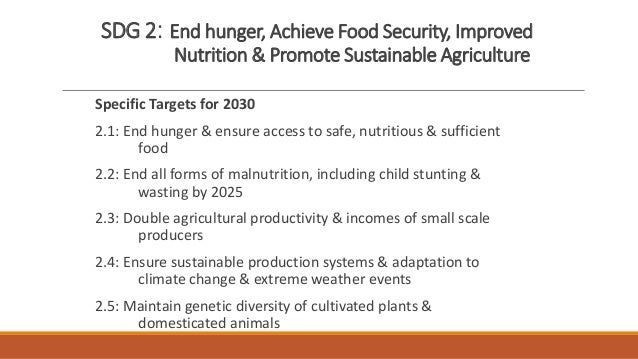 SDG 2: End hunger, Achieve Food Security, Improved Nutrition & Promote Sustainable Agriculture Specific Targets for 2030 2...