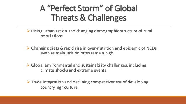 """A """"Perfect Storm"""" of Global Threats & Challenges ➢ Rising urbanization and changing demographic structure of rural populat..."""