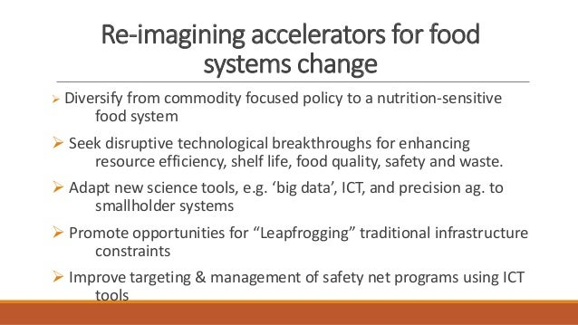 Re-imagining accelerators for food systems change ➢ Diversify from commodity focused policy to a nutrition-sensitive food ...