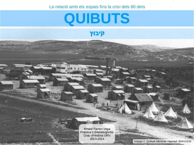 La relació amb els espais fins la crisi dels 80 dels  QUIBUTS קיבוץ  Ismael Ramos Vega Pràctica 2 (Historiografia) Grau ...
