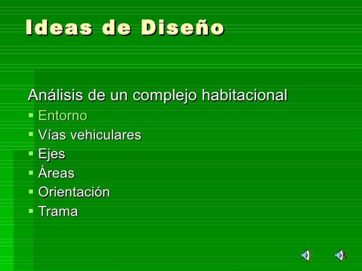 Ideas de Diseño <ul><li>Análisis de un complejo habitacional </li></ul><ul><li>Entorno  </li></ul><ul><li>Vías vehiculares...