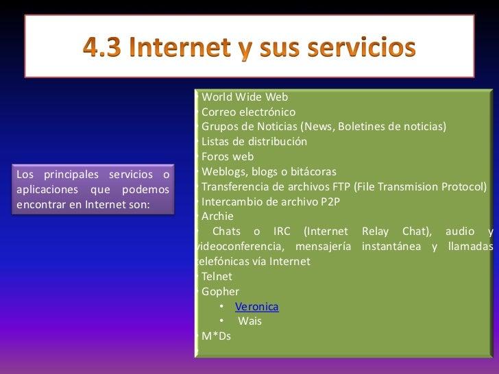 4.3 Internet y sus servicios<br />Los principales servicios o aplicaciones que podemos encontrar en Internet son:<br />Los...