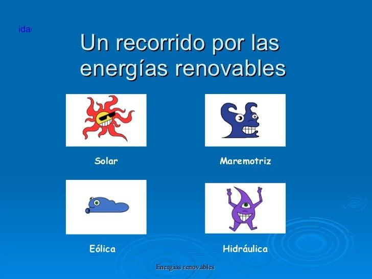 Un recorrido por las  energías renovables Solar Maremotriz Eólica Hidráulica idae