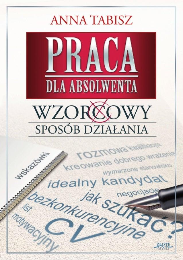 """Ten ebook zawiera darmowy fragment publikacji """"Praca dla absolwenta""""Darmowa publikacja dostarczona przezZloteMysli.plCopyr..."""