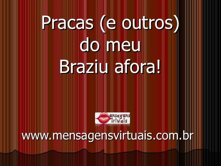 Pracas (e outros) do meu Braziu afora! www.mensagensvirtuais.com.br