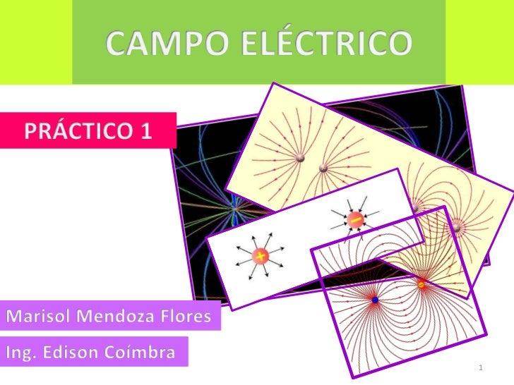 1<br />CAMPO ELÉCTRICO <br />PRÁCTICO 1<br />Marisol Mendoza Flores<br />Ing. Edison Coímbra <br />