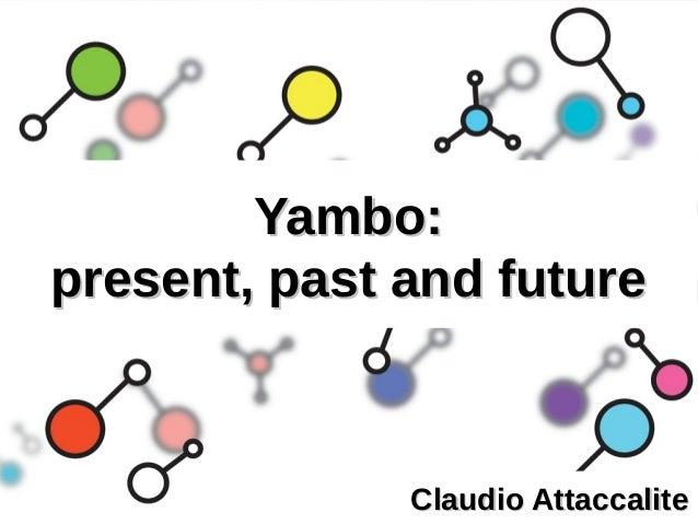 Yambo:Yambo: present, past and futurepresent, past and future Claudio AttaccaliteClaudio Attaccalite