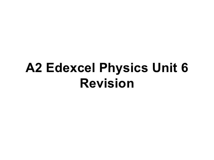 A2 Edexcel Physics Unit 6       Revision
