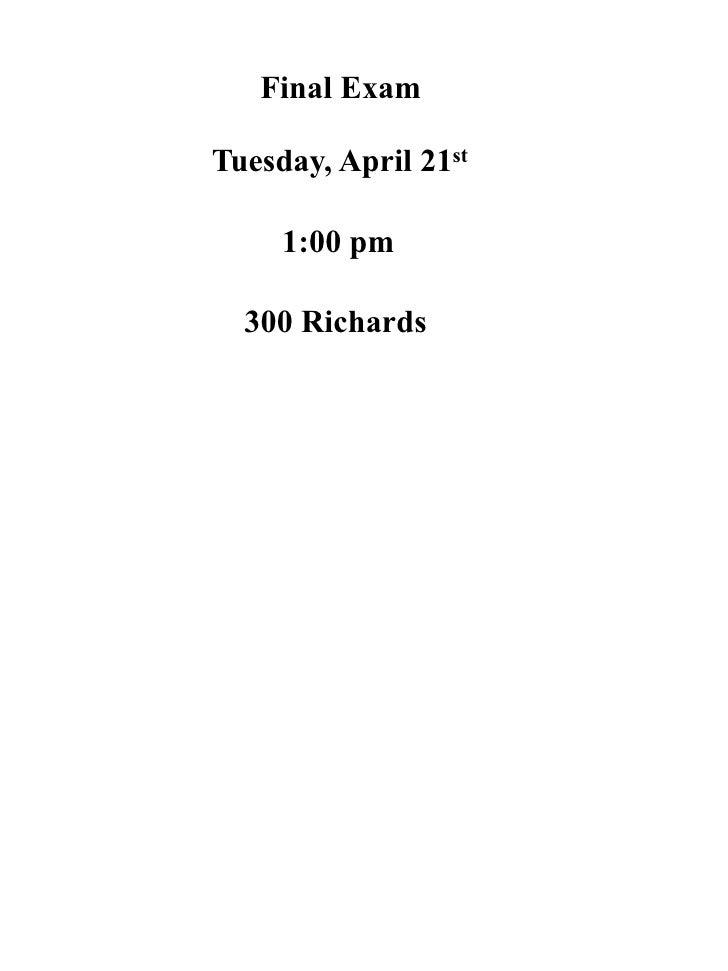 Final Exam  Tuesday, April 21st       1:00 pm    300 Richards