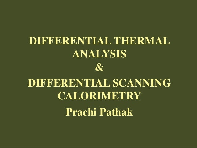 DIFFERENTIAL THERMAL ANALYSIS & DIFFERENTIAL SCANNING CALORIMETRY Prachi Pathak