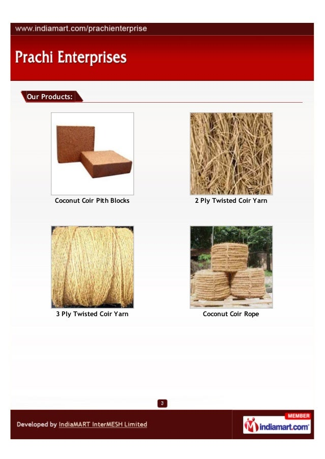 Our Products:       Coconut Coir Pith Blocks   2 Ply Twisted Coir Yarn        3 Ply Twisted Coir Yarn     Coconut Coir Rope