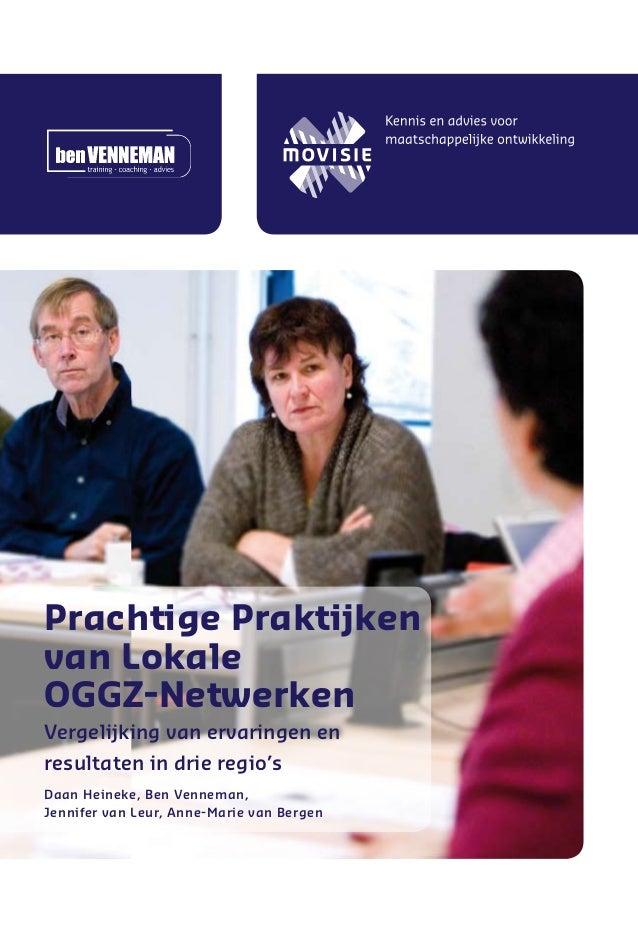 Prachtige Praktijken van Lokale OGGZ-Netwerken Vergelijking van ervaringen en resultaten in drie regio's Daan Heineke, Ben...