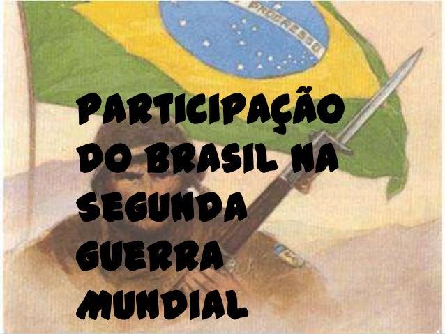 Participação do Brasil na Segunda Guerra Mundial  .