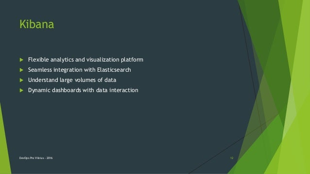 Kibana  Flexible analytics and visualization platform  Seamless integration with Elasticsearch  Understand large volume...