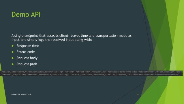 Demo API A single endpoint that accepts client, travel time and transportation mode as input and simply logs the received ...