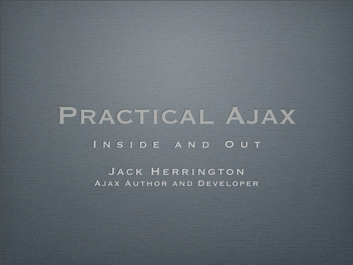 Practical Ajax   Inside      and    Out      Jack Herrington   Ajax Author and Developer