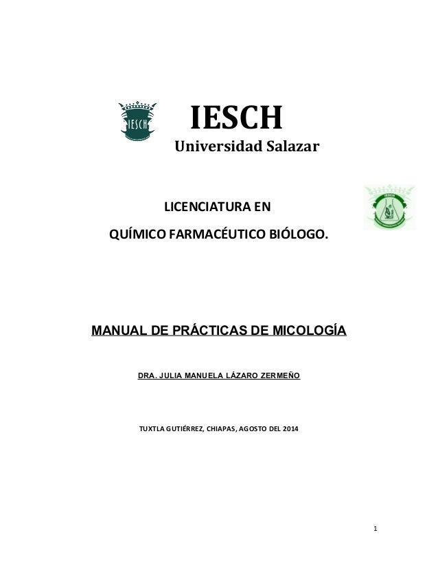 IESCH  Universidad Salazar  LICENCIATURA EN  QUÍMICO FARMACÉUTICO BIÓLOGO.  MANUAL DE PRÁCTICAS DE MICOLOGÍA  DRA. JULIA M...