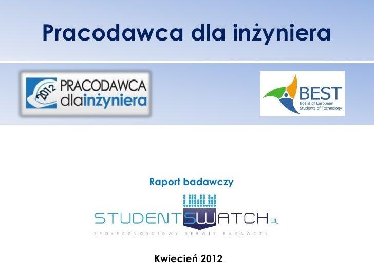 Pracodawca dla inżyniera        Raport badawczy         Kwiecień 2012