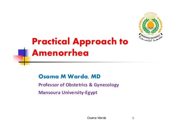 Practical Approach to Amenorrhea Osama M Warda, MD Professor of Obstetrics & Gynecology Mansoura University-Egypt Osama Wa...