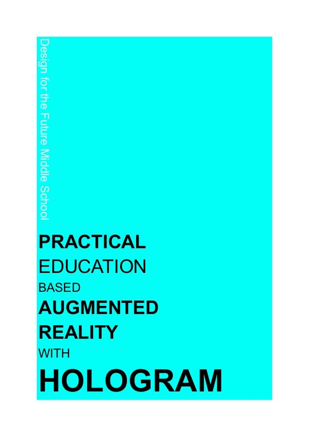 Design for the Future Middle SchoolPRACTICALEDUCATIONBASEDAUGMENTEDREALITYWITHHOLOGRAM
