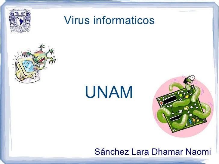 <ul>Virus informaticos </ul><ul>UNAM </ul><ul>Sánchez Lara Dhamar Naomi </ul>