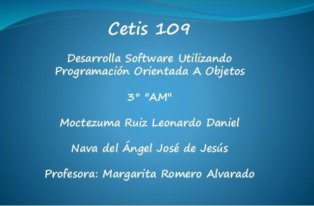 """Cetis 109 Desarrolla Software Utilizando Programación Orientada A Objetos 3° """"AM"""" Moctezuma Ruiz Leonardo Daniel Nava del ..."""