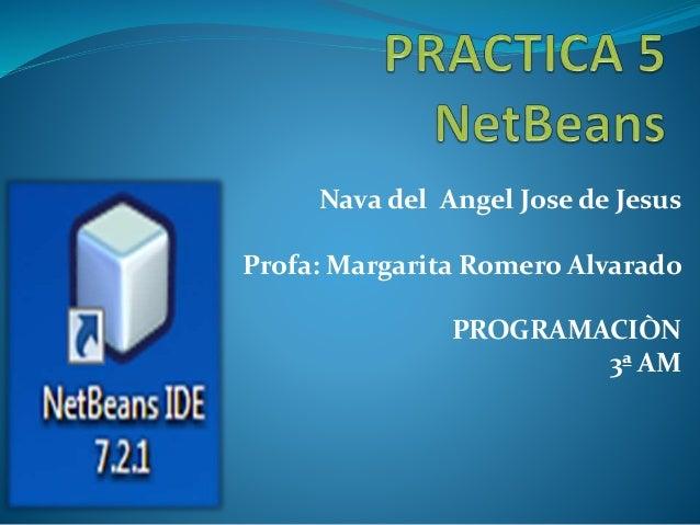 Nava del Angel Jose de Jesus Profa: Margarita Romero Alvarado PROGRAMACIÒN 3ª AM