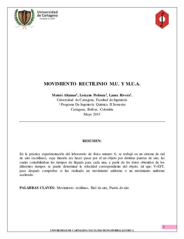 1 UNIVERSIDAD DECARTAGENA FACULTAD DEINGENIERIA QUIMICA MOVIMIENTO RECTILINIO M.U. Y M.U.A. Moisés Altamar1, Lorayne Pedro...