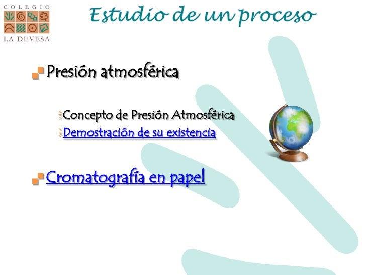 Estudio de un proceso<br />Presión atmosférica<br />Concepto de Presión Atmosférica<br />Demostración de su existencia<br ...