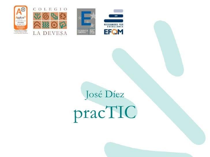 José Díez<br />pracTIC<br />