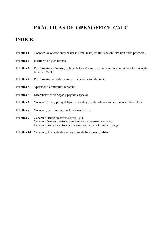 PRÁCTICAS DE OPENOFFICE CALCÍNDICE:Práctica 1   Conocer las operaciones básicas: suma, resta, multiplicación, división, ra...