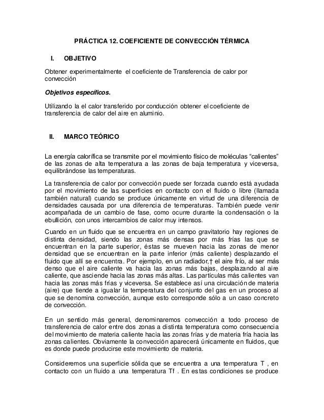 PRÁCTICA 12. COEFICIENTE DE CONVECCIÓN TÉRMICA I. OBJETIVO Obtener experimentalmente el coeficiente de Transferencia de ca...
