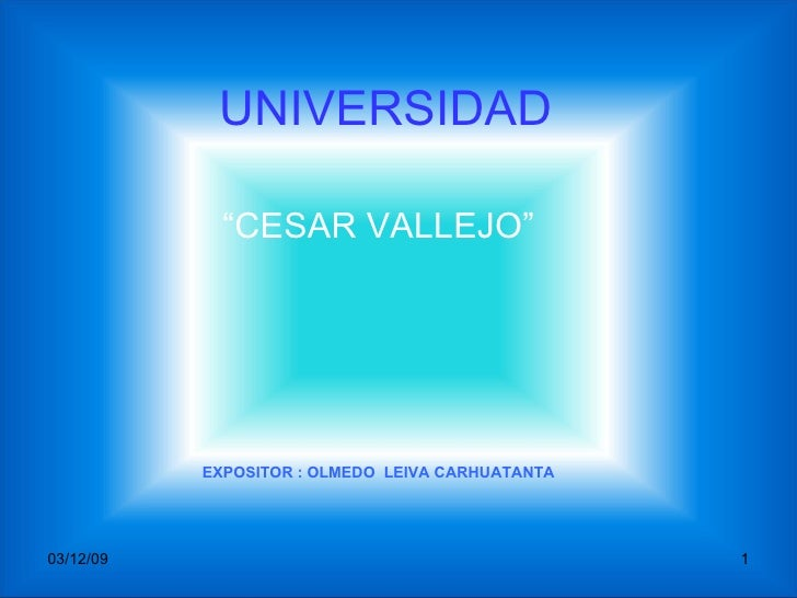 "UNIVERSIDAD "" CESAR VALLEJO"" EXPOSITOR : OLMEDO  LEIVA CARHUATANTA 07/06/09"