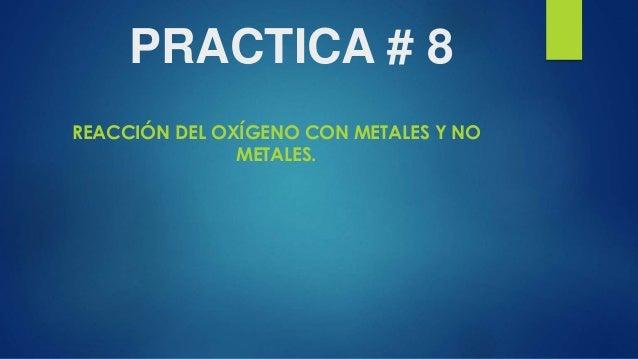 PRACTICA # 8  REACCIÓN DEL OXÍGENO CON METALES Y NO  METALES.