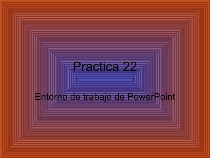 Practica 22 Entorno de trabajo de Power Point