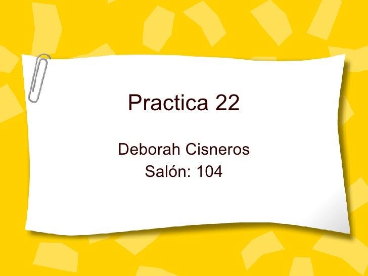 Practica 22 Deborah Cisneros Sal ón: 104