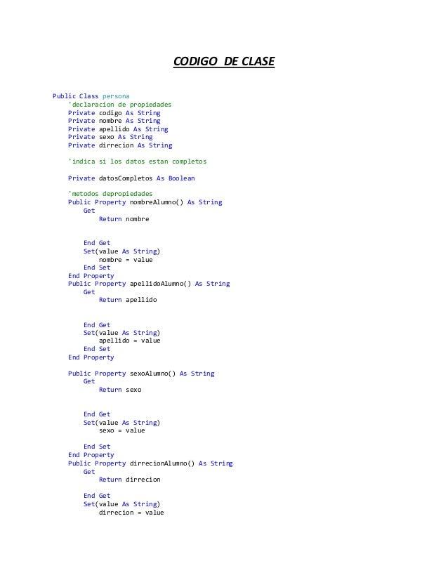 CODIGO DE CLASE Public Class persona 'declaracion de propiedades Private codigo As String Private nombre As String Private...