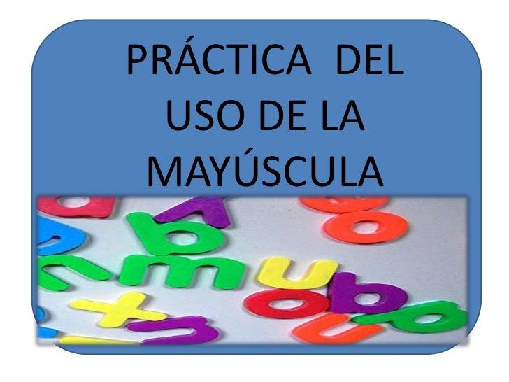 PRÁCTICA  DEL USO DE LA MAYÚSCULA<br />