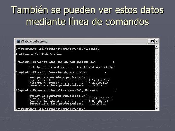 También se pueden ver estos datos mediante línea de comandos