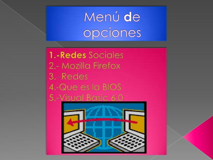 Menú de opciones<br />1.-Redes Sociales<br />2.- Mozilla Firefox<br />3.- Redes<br />4.-Que es la BIOS<br />5.-Visual Basi...