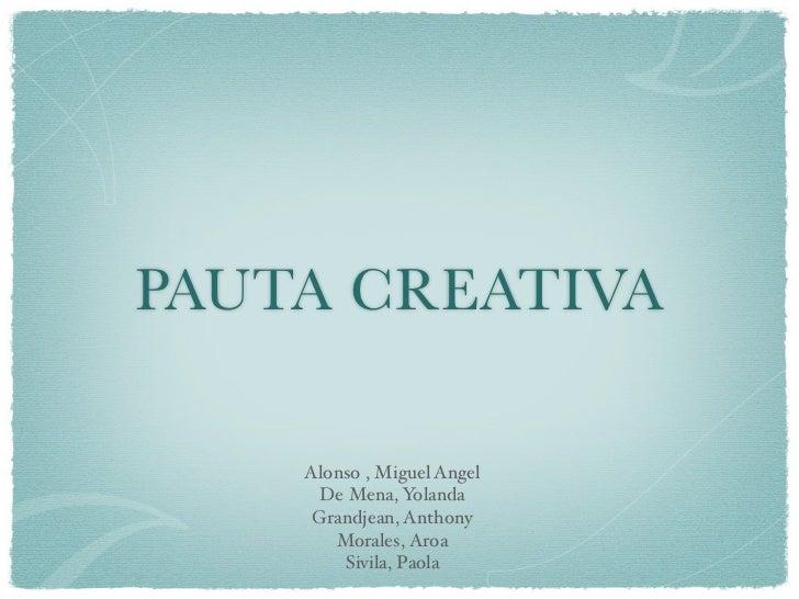 PAUTA CREATIVA    Alonso , Miguel Angel      De Mena, Yolanda     Grandjean, Anthony       Morales, Aroa        Sivila, Pa...