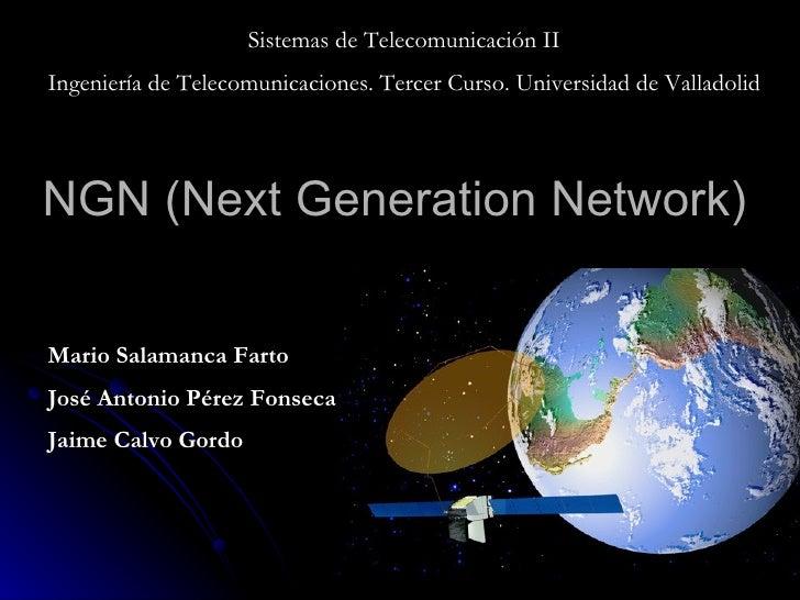 NGN (Next Generation Network) Sistemas de Telecomunicación II Ingeniería de Telecomunicaciones. Tercer Curso. Universidad ...