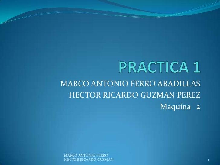 MARCO ANTONIO FERRO ARADILLAS HECTOR RICARDO GUZMAN PEREZ                     Maquina 2MARCO ANTONIO FERROHECTOR RICARDO G...