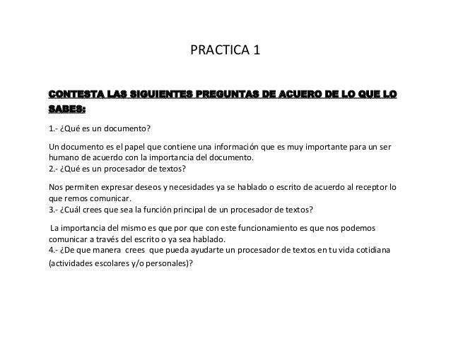 PRACTICA 1CONTESTA LAS SIGUIENTES PREGUNTAS DE ACUERO DE LO QUE LOSABES:1.- ¿Qué es un documento?Un documento es el papel ...