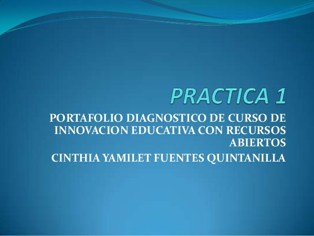 PORTAFOLIO DIAGNOSTICO DE CURSO DE INNOVACION EDUCATIVA CON RECURSOS ABIERTOS CINTHIA YAMILET FUENTES QUINTANILLA